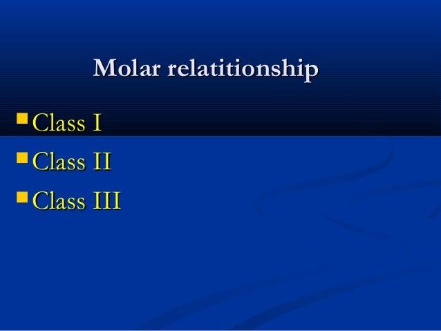 Molar relatitionshipMolar relatitionship  Class IClass I  Class IIClass II  Class IIIClass III