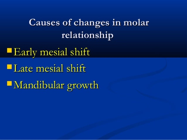 Causes of changes in molarCauses of changes in molar relationshiprelationship  Early mesial shiftEarly mesial shift  Lat...