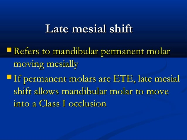 Late mesial shiftLate mesial shift FTP Class I Molar moves into this space...