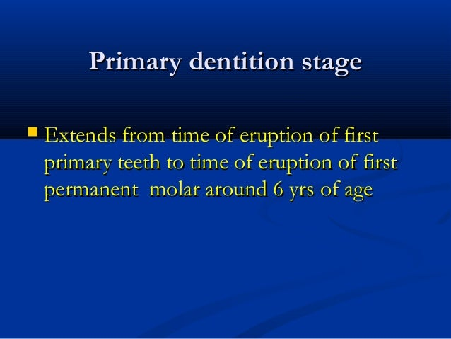 Primary dentition stagePrimary dentition stage  Extends from time of eruption of firstExtends from time of eruption of fi...