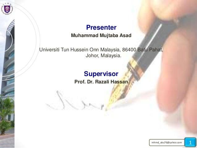 Presenter Muhammad Mujtaba Asad  Universiti Tun Hussein Onn Malaysia, 86400 Batu Pahat, Johor, Malaysia.  Supervisor Prof....