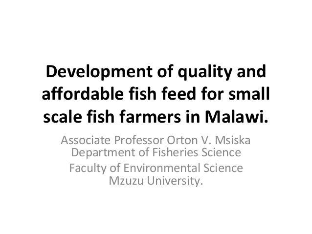 Development of quality andaffordable fish feed for smallscale fish farmers in Malawi.  Associate Professor Orton V. Msiska...