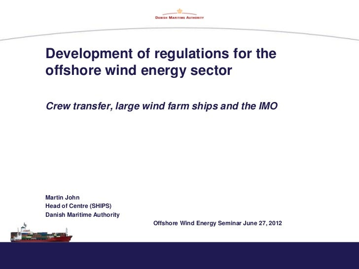Development of regulations for theoffshore wind energy sectorCrew transfer, large wind farm ships and the IMOMartin JohnHe...