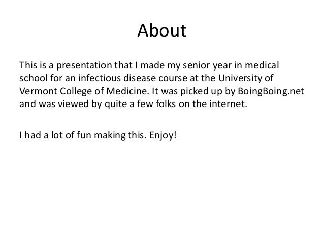 About This is a presentation that I made my senior year in medical school for an infectious disease course at the Universi...
