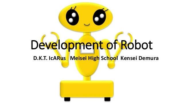 Development of Robot D.K.T. IcARus Meisei High School Kensei Demura