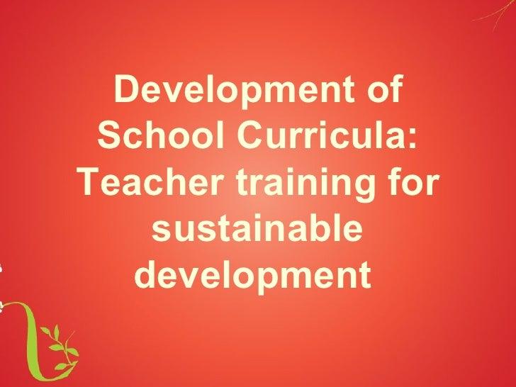 Development of School Curricula:Teacher training for    sustainable   development