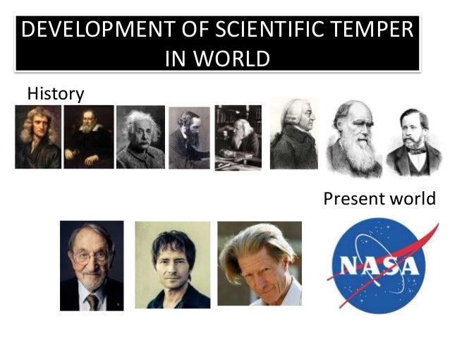 DEVELOPMENT OF SCIENTIFIC TEMPER IN WORLD History Present world