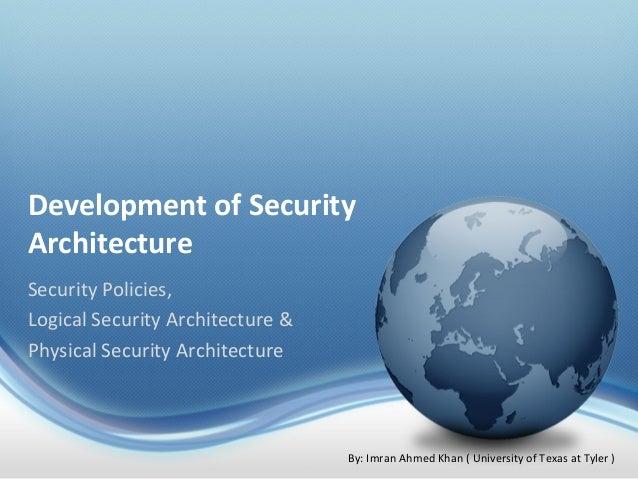 Development of SecurityArchitectureSecurity Policies,Logical Security Architecture &Physical Security Architecture        ...
