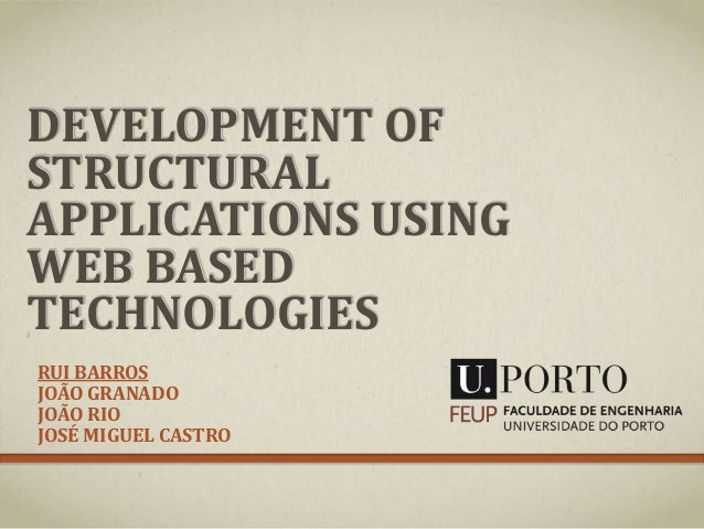 DEVELOPMENT OF STRUCTURAL APPLICATIONS USING WEB BASED TECHNOLOGIES RUI BARROS JOÃO GRANADO JOÃO RIO JOSÉ MIGUEL CASTRO