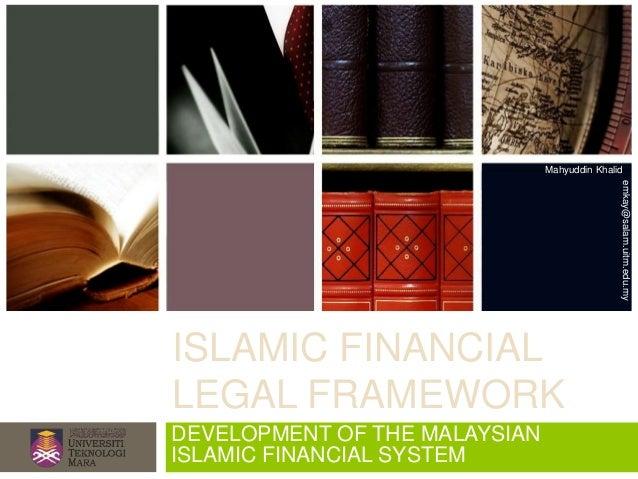 Mahyuddin Khalid                                              emkay@salam.uitm.edu.myISLAMIC FINANCIALLEGAL FRAMEWORKDEVEL...