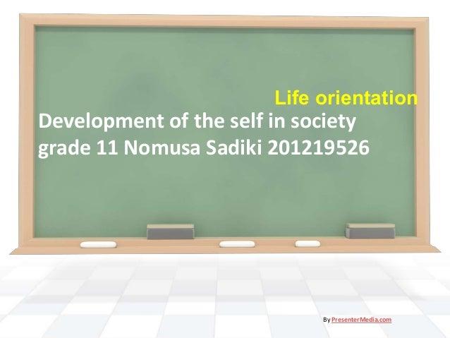 Life orientation  Development of the self in society grade 11 Nomusa Sadiki 201219526  By PresenterMedia.com