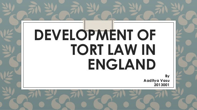"the historical development of tort law in england Project on ""european legal development"" run by law of tort and delict: a comparative and historical the development of tort law in."