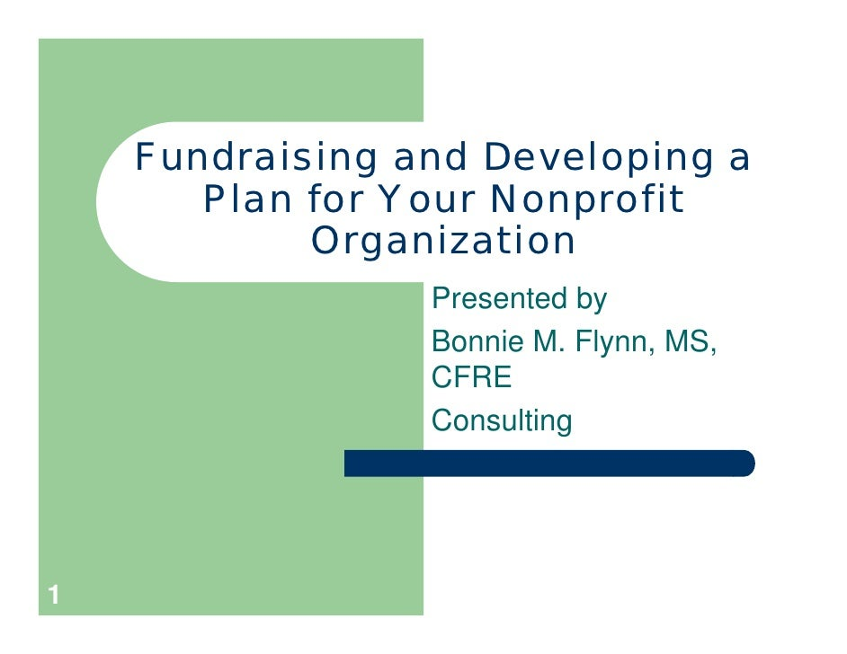 Fundraising and Developing a       Plan for Your Nonprofit            Organization                 Presented by           ...