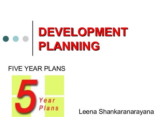 DEVELOPMENTDEVELOPMENT PLANNINGPLANNING FIVE YEAR PLANS Leena Shankaranarayana