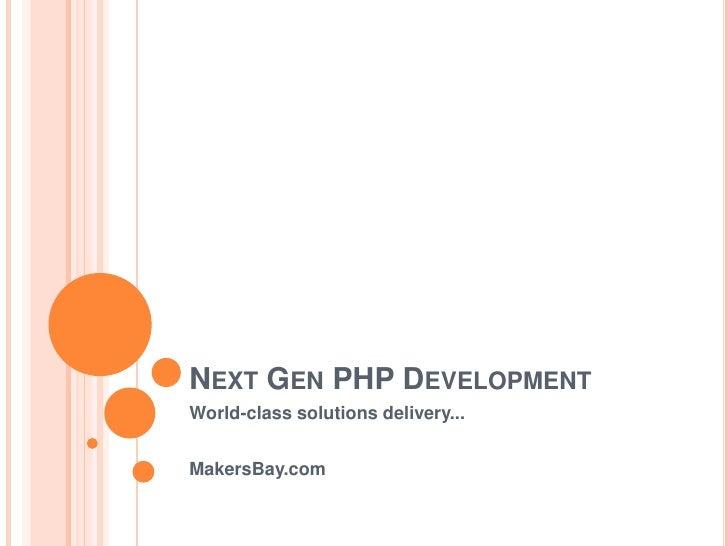 Next Gen PHP Development<br />World-class solutions delivery...<br />MakersBay.com<br />