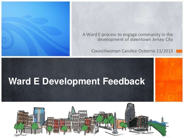 A Ward E process to engage community in the development of downtown Jersey City Councilwoman Candice Osborne 11/2013  Ward...