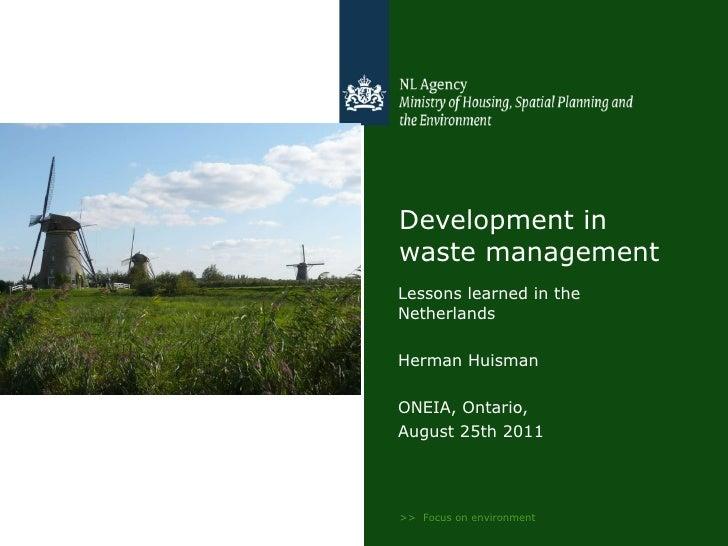 Development in waste management <ul><li>Lessons learned in the Netherlands </li></ul><ul><li>Herman Huisman </li></ul><ul>...