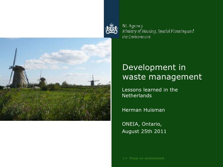 >>  Focus on environment<br />Development in waste management<br />Lessons learned in the Netherlands<br />Herman Huisman<...