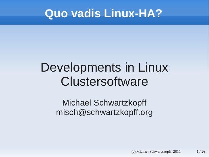 Quo vadis Linux-HA?Developments in Linux   Clustersoftware   Michael Schwartzkopff  misch@schwartzkopff.org               ...