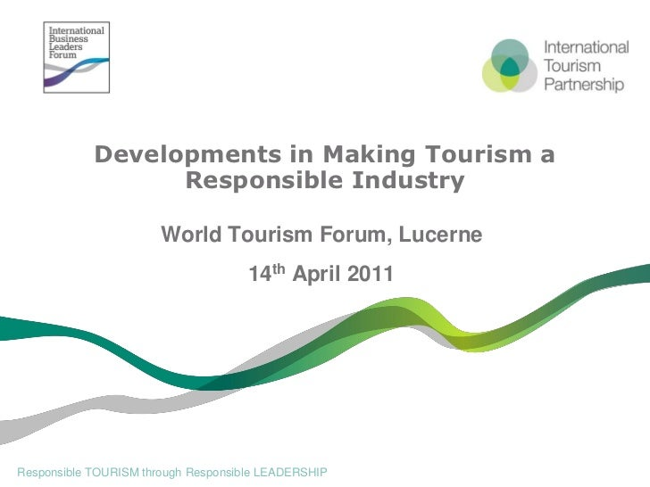 Developments in Making Tourism a                  Responsible Industry                       World Tourism Forum, Lucerne ...