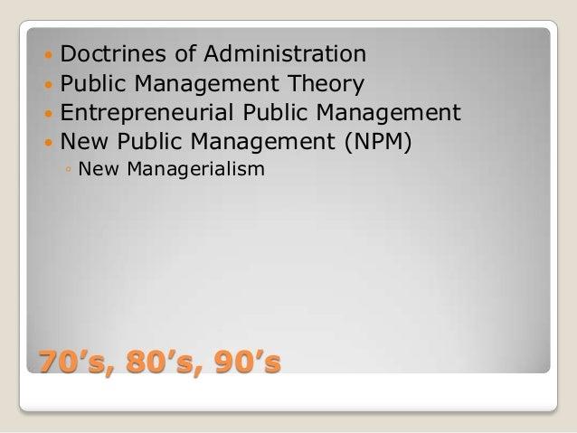  Doctrines of Administration Public Management Theory Entrepreneurial Public Management New Public Management (NPM)   ...