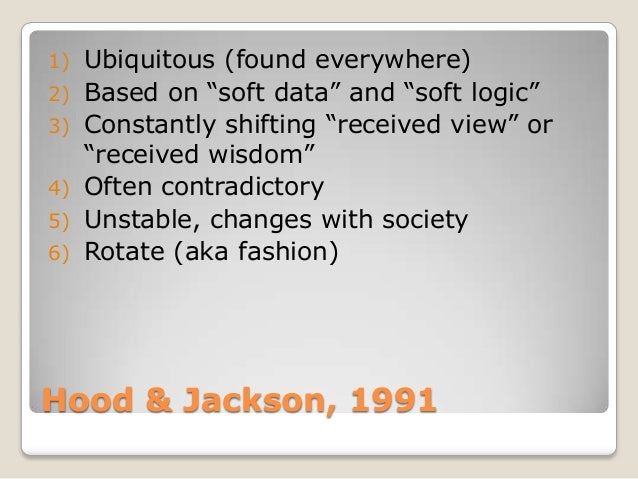 """1)   Ubiquitous (found everywhere)2)   Based on """"soft data"""" and """"soft logic""""3)   Constantly shifting """"received view"""" or   ..."""