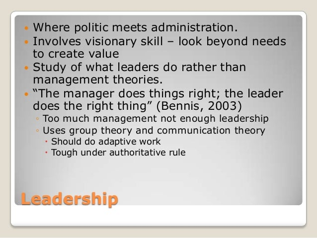    Where politic meets administration.   Involves visionary skill – look beyond needs    to create value   Study of wha...