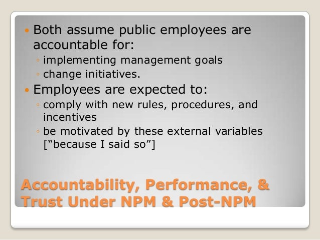    Both assume public employees are    accountable for:    ◦ implementing management goals    ◦ change initiatives.   Em...