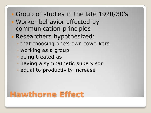 """ Group of studies in the late 1920/30""""s Worker behavior affected by  communication principles Researchers hypothesized:..."""