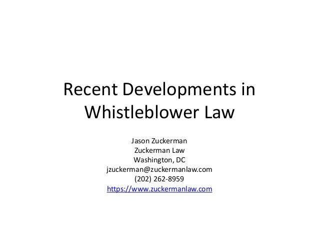 Recent Developments in Whistleblower Law Jason Zuckerman Zuckerman Law Washington, DC jzuckerman@zuckermanlaw.com (202) 26...