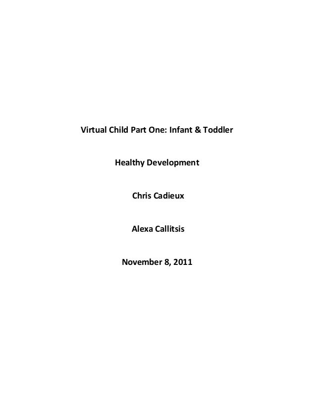 Virtual Child Part One: Infant & Toddler        Healthy Development             Chris Cadieux             Alexa Callitsis ...