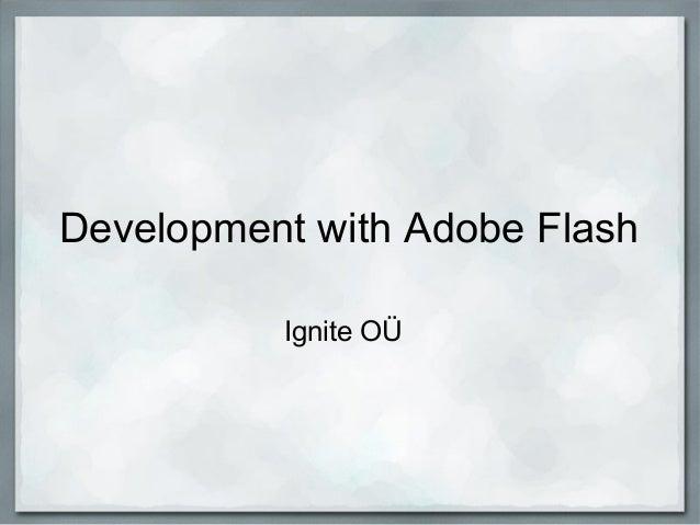 Development with Adobe Flash Ignite OÜ