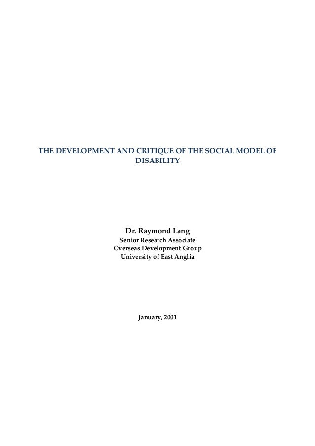 THE DEVELOPMENT AND CRITIQUE OF THE SOCIAL MODEL OF                    DISABILITY                   Dr. Raymond Lang      ...