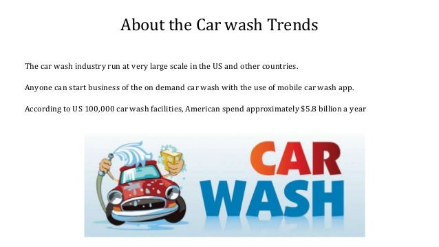 About the Car wash Trends The car wash industry run at very large scale in the US and other countries. Anyone can start bu...