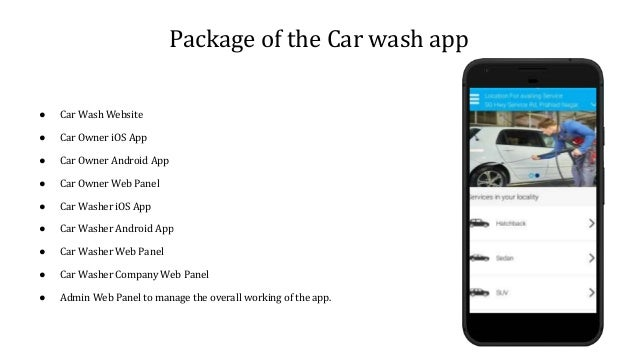 Package of the Car wash app ● Car Wash Website ● Car Owner iOS App ● Car Owner Android App ● Car Owner Web Panel ● Car Was...