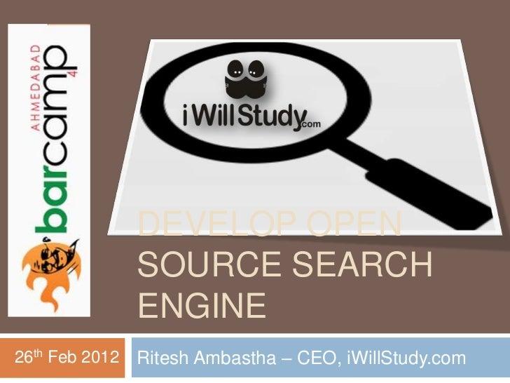 DEVELOP OPEN                SOURCE SEARCH                ENGINE26th Feb 2012   Ritesh Ambastha – CEO, iWillStudy.com