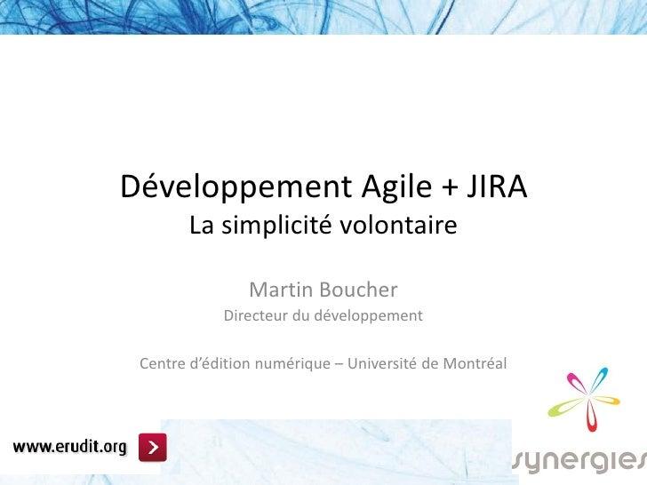 Développement Agile + JIRA        La simplicité volontaire                  Martin Boucher             Directeur du dévelo...