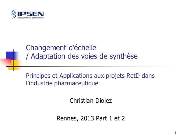 1  Changement d'échelle  / Adaptation des voies de synthèse  Principes et Applications aux projets RetD dans  l'industrie ...