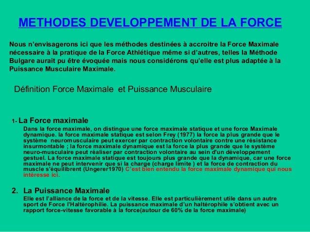 METHODES DEVELOPPEMENT DE LA FORCE Nous n'envisagerons ici que les méthodes destinées à accroitre la Force Maximale nécess...