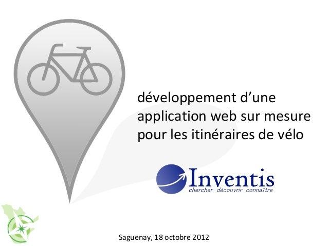développement d'une     application web sur mesure     pour les itinéraires de véloSaguenay, 18 octobre 2012