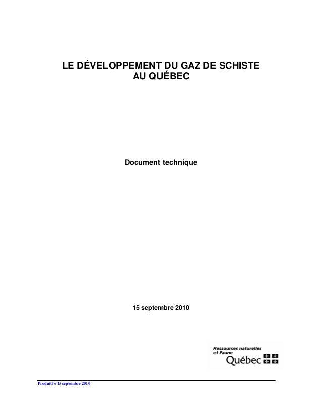 Produit le 15 septembre 2010 LE DÉVELOPPEMENT DU GAZ DE SCHISTE AU QUÉBEC Document technique 15 septembre 2010