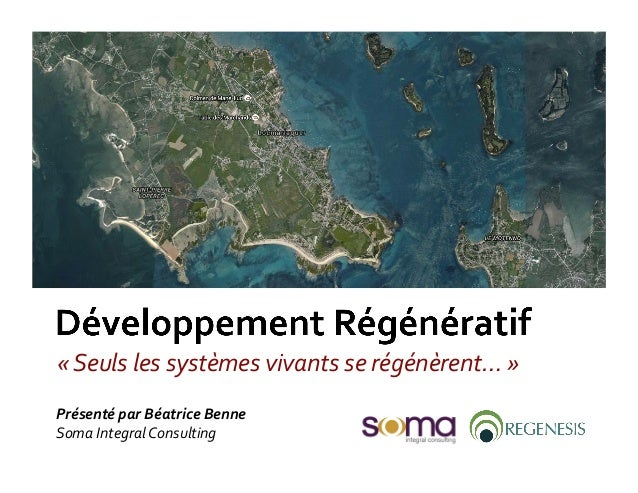 Présenté  par  Béatrice  Benne   Soma  Integral  Consulting   «  Seuls  les  systèmes  vivants  se...
