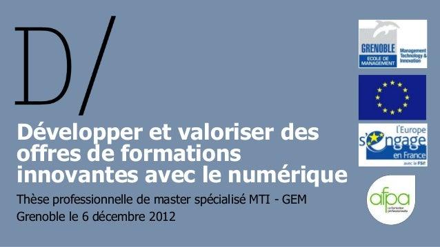 Développer et valoriser desoffres de formationsinnovantes avec le numériqueThèse professionnelle de master spécialisé MTI ...