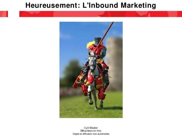 Heureusement: L'Inbound Marketing Cyril Bladier ©Business-on-line. Copie et diffusion non autorisées