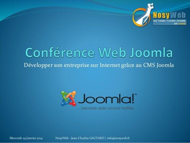 Développer son entreprise sur Internet grâce au CMS Joomla Mercredi 29 Janvier 2014 NosyWeb - Jean-Charles GAUTARD | info@...
