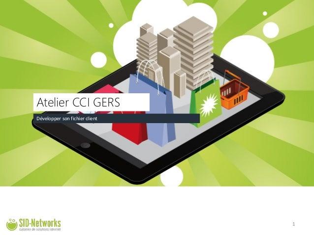 Développer son fichier client  Atelier CCI GERS 1