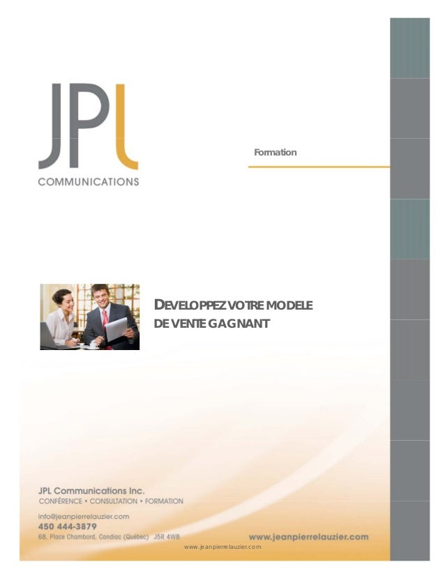 JPL Communications inc. Formation DEVELOPPEZ VOTRE MODELE DE VENTE GAGNANT www.jeanpierrelauzier.com