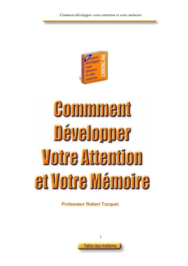 Comment développer votre attention et votre mémoire Professeur Robert Tocquet                        1