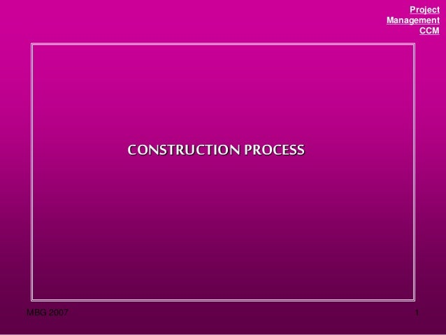 MBG 2007 1 Project Management CCM CONSTRUCTION PROCESS