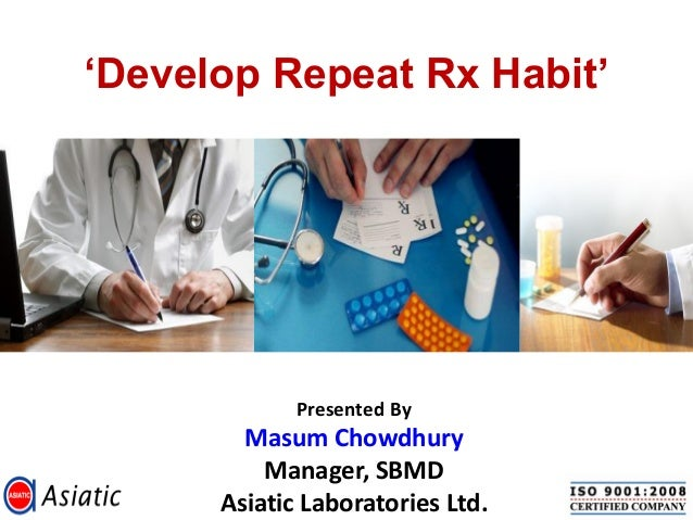 'Develop Repeat Rx Habit'             Presented By        Masum Chowdhury          Manager, SBMD      Asiatic Laboratories...